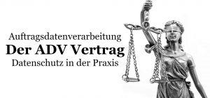 Der Auftragsdatenverarbeitungsvertrag – ADV Vertrag