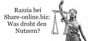 Razzia bei Share-online.biz – was droht den Nutzern