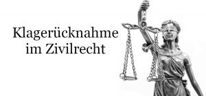 Die Klagerücknahme als taktisches Instrument im Zivilrecht