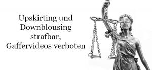 Persönlichkeitsschutz bei Bildaufnahmen Upskirting und Downblousing strafbar, Gaffervideos verboten