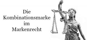 Die Verwechslungsgefahr der Kombinationsmarke Markenrecht