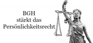 BGH stärkt Persönlichkeitsrechte bei Berichterstattung von Prominenten
