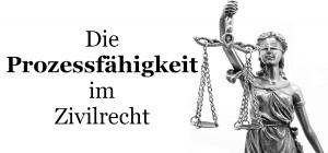 Die Prozessfähigkeit im Zivilrecht