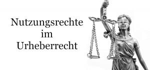Übersicht Nutzungsrechte im Urheberrecht