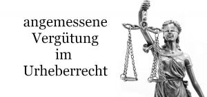 Die Angemessenheit der Vergütung im Urheberrecht