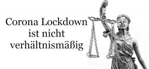 Der Corona Lockdown ist nicht verhältnismäßig