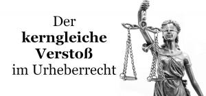 Kerngleicher Verstoß im Urheberrecht