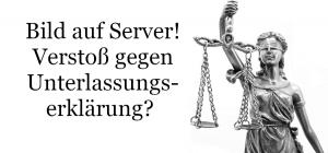 Verstoß gegen Unterlassungserklärung – Bild auf Server