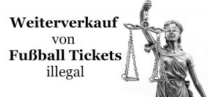Weiterverkauf von Fußball Tickets illegal
