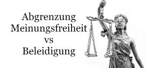 Abgrenzung Meinungsfreiheit und Beleidigung
