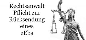 Rechtsanwalt Pflicht zur Rücksendung eines eEBs