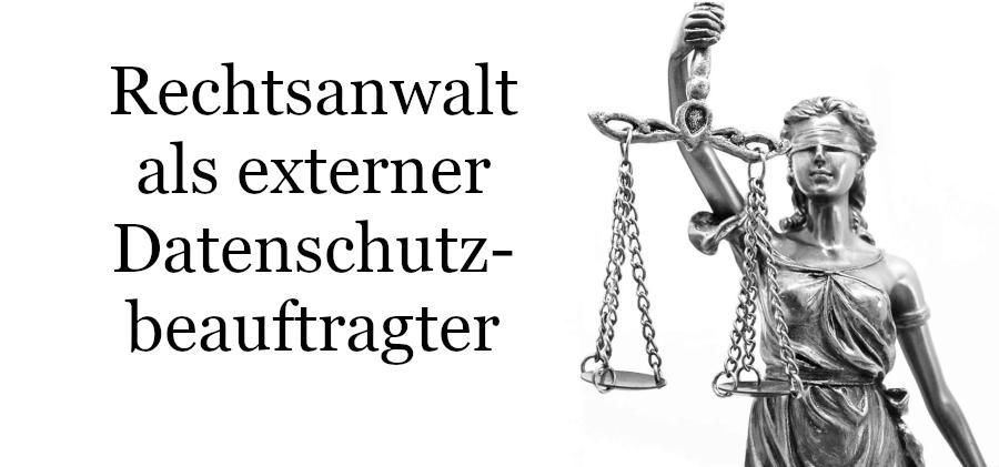 Rechtsanwalt externer Datenschutzbeauftragter
