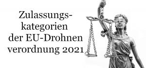 Die neuen Zulassungskategorien der EU-Drohnenverordnung 2021