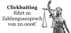 Clickbaiting führt zu Zahlungsanspruch von 20.000€