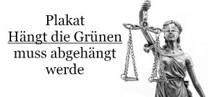Wahlplakate mit dem Text »HÄNGT DIE GRÜNEN!« müssen abgehängt werden